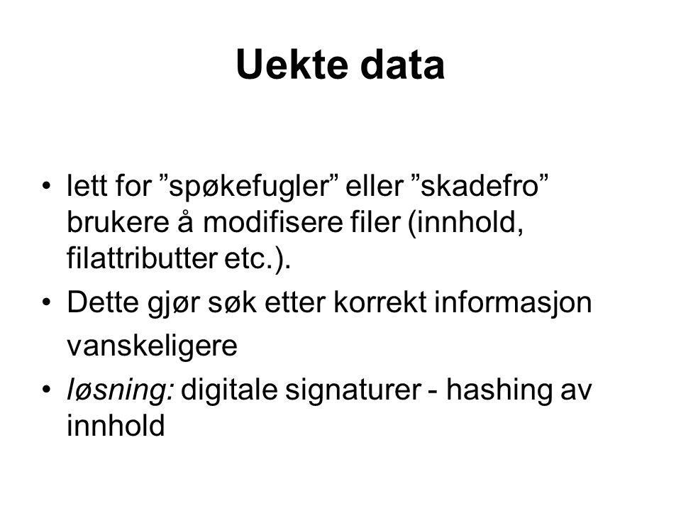 Uekte data •lett for spøkefugler eller skadefro brukere å modifisere filer (innhold, filattributter etc.).