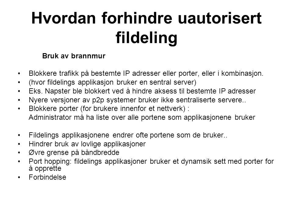 Hvordan forhindre uautorisert fildeling Bruk av brannmur •Blokkere trafikk på bestemte IP adresser eller porter, eller i kombinasjon.