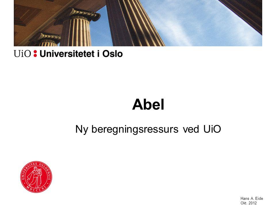 Abel Ny beregningsressurs ved UiO Hans A. Eide Okt. 2012