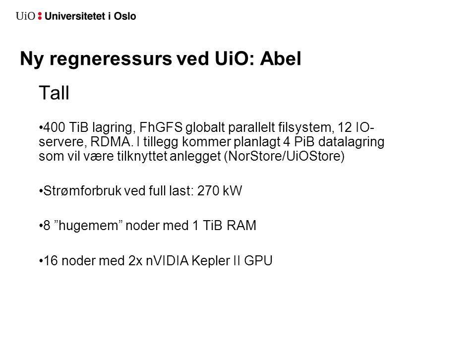Ny regneressurs ved UiO: Abel Tall •400 TiB lagring, FhGFS globalt parallelt filsystem, 12 IO- servere, RDMA. I tillegg kommer planlagt 4 PiB datalagr