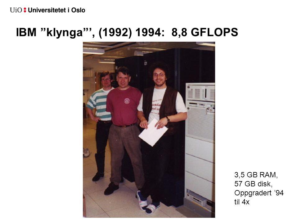 """IBM """"klynga""""', (1992) 1994: 8,8 GFLOPS 3,5 GB RAM, 57 GB disk, Oppgradert '94 til 4x"""