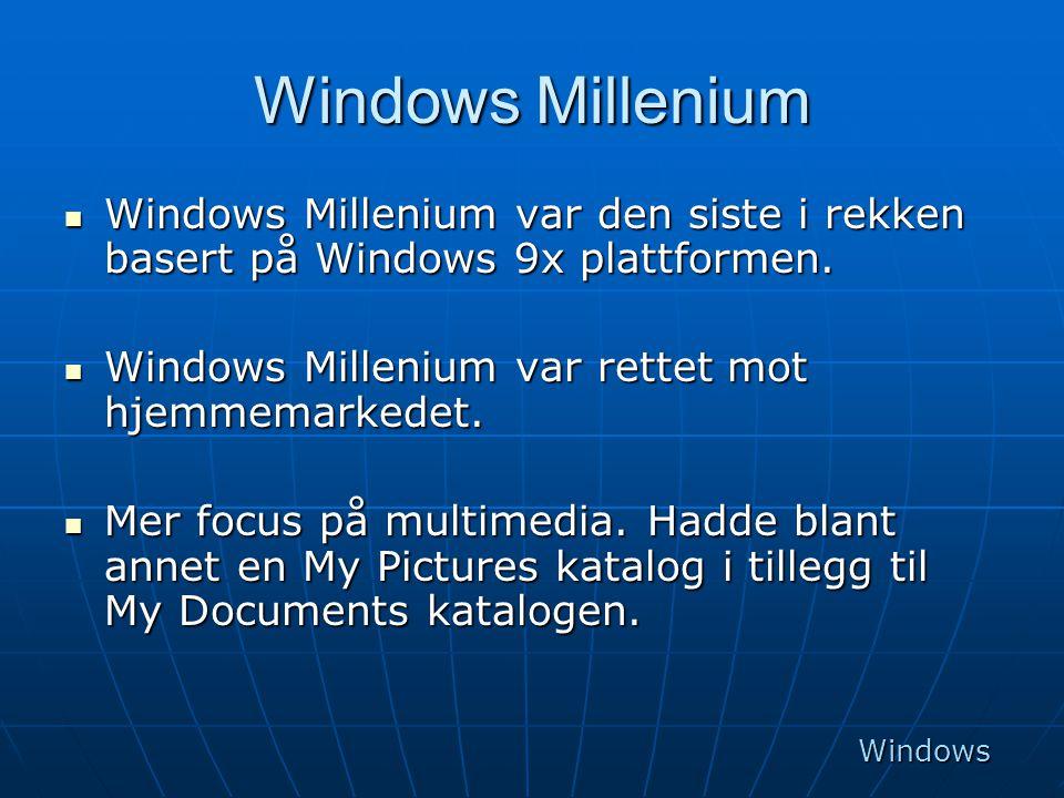 Windows Millenium  Windows Millenium var den siste i rekken basert på Windows 9x plattformen.  Windows Millenium var rettet mot hjemmemarkedet.  Me