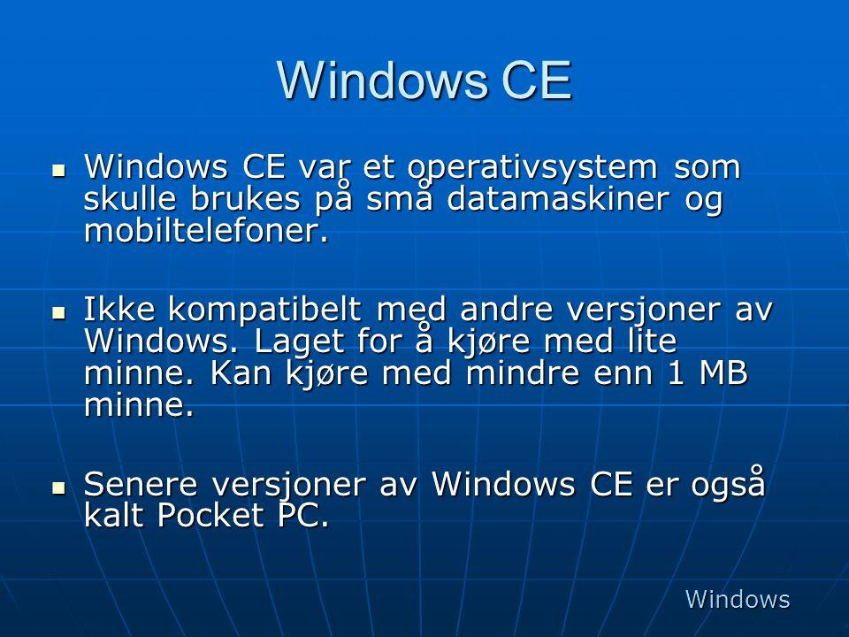 Windows CE  Windows CE var et operativsystem som skulle brukes på små datamaskiner og mobiltelefoner.  Ikke kompatibelt med andre versjoner av Windo