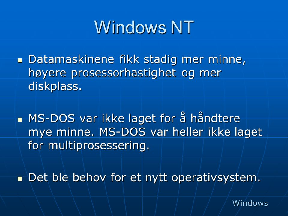Windows NT  Datamaskinene fikk stadig mer minne, høyere prosessorhastighet og mer diskplass.  MS-DOS var ikke laget for å håndtere mye minne. MS-DOS