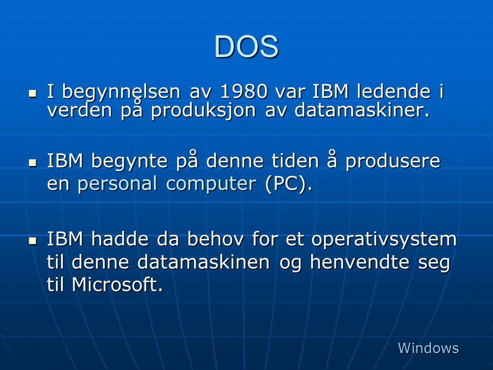 DOS  I begynnelsen av 1980 var IBM ledende i verden på produksjon av datamaskiner.  IBM begynte på denne tiden å produsere en personal computer (PC)
