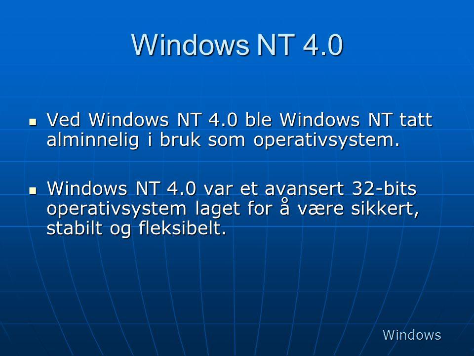 Windows NT 4.0  Ved Windows NT 4.0 ble Windows NT tatt alminnelig i bruk som operativsystem.  Windows NT 4.0 var et avansert 32-bits operativsystem