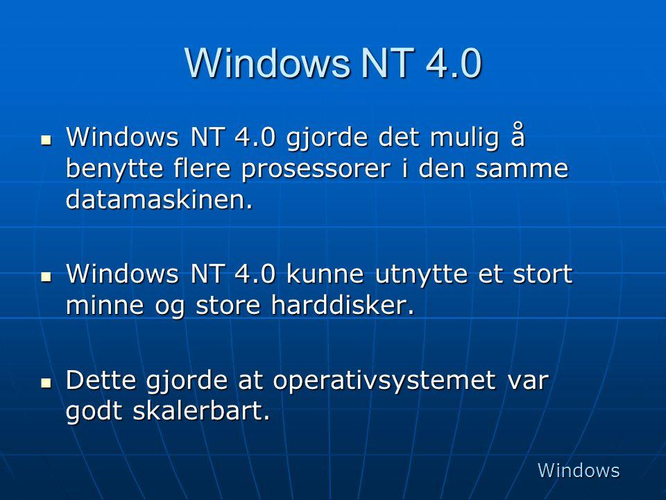 Windows NT 4.0  Windows NT 4.0 gjorde det mulig å benytte flere prosessorer i den samme datamaskinen.  Windows NT 4.0 kunne utnytte et stort minne o
