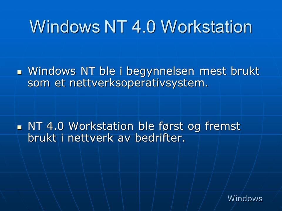 Windows NT 4.0 Workstation  Windows NT ble i begynnelsen mest brukt som et nettverksoperativsystem.  NT 4.0 Workstation ble først og fremst brukt i