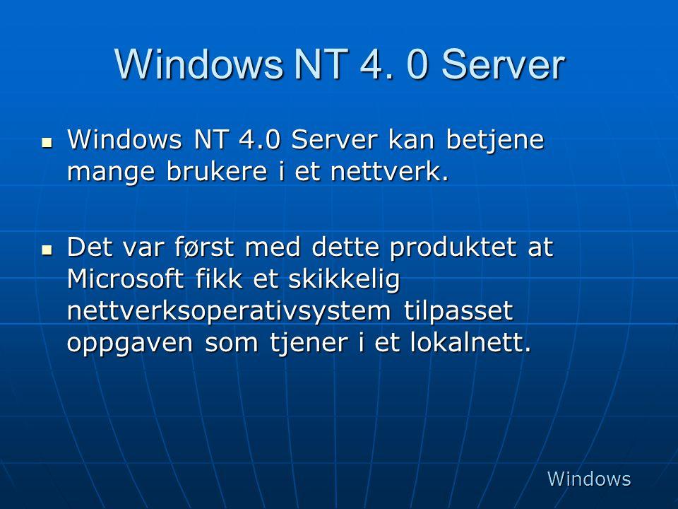 Windows NT 4. 0 Server  Windows NT 4.0 Server kan betjene mange brukere i et nettverk.  Det var først med dette produktet at Microsoft fikk et skikk