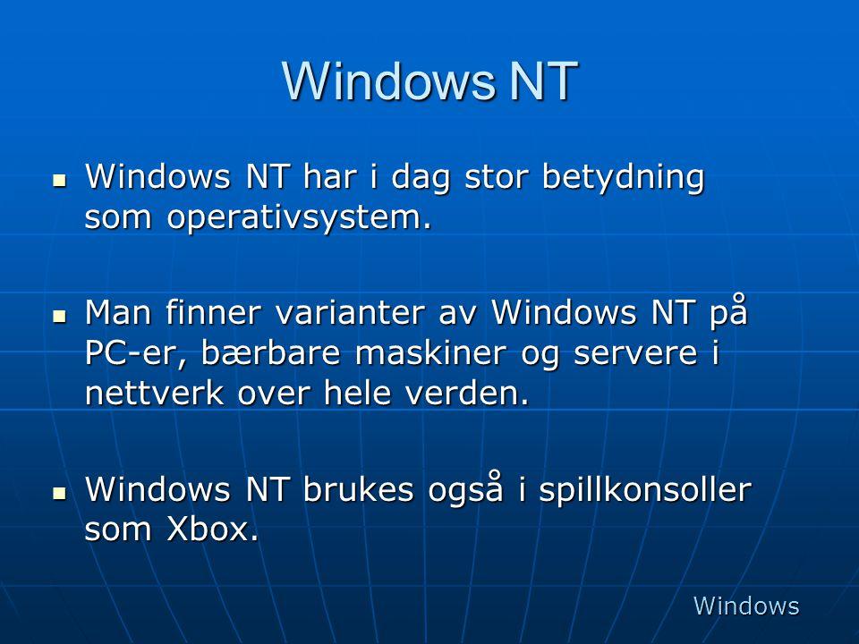 Windows NT  Windows NT har i dag stor betydning som operativsystem.  Man finner varianter av Windows NT på PC-er, bærbare maskiner og servere i nett