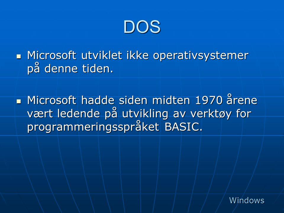 DOS  Microsoft utviklet ikke operativsystemer på denne tiden.  Microsoft hadde siden midten 1970 årene vært ledende på utvikling av verktøy for prog