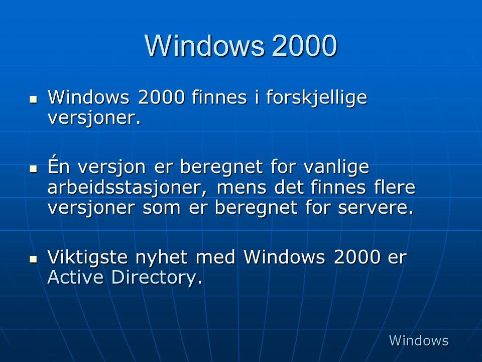 Windows 2000  Windows 2000 finnes i forskjellige versjoner.  Én versjon er beregnet for vanlige arbeidsstasjoner, mens det finnes flere versjoner so