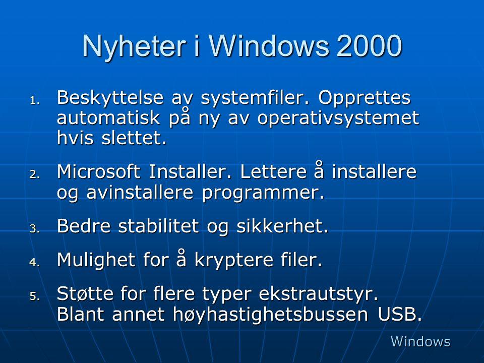 Nyheter i Windows 2000 1. Beskyttelse av systemfiler. Opprettes automatisk på ny av operativsystemet hvis slettet. 2. Microsoft Installer. Lettere å i