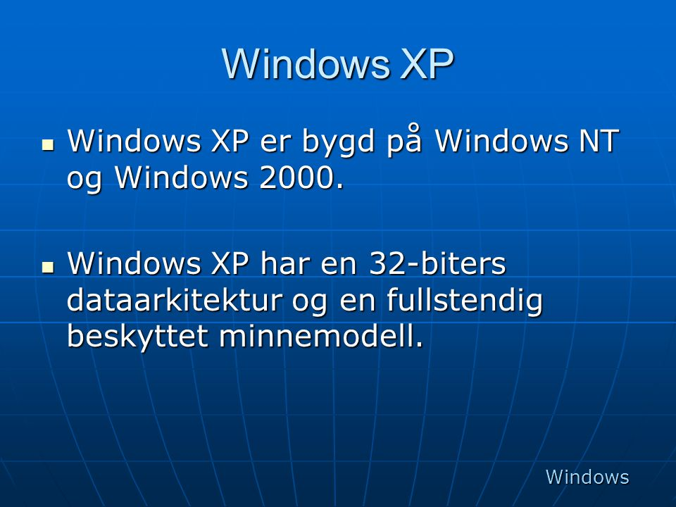 Windows XP  Windows XP er bygd på Windows NT og Windows 2000.  Windows XP har en 32-biters dataarkitektur og en fullstendig beskyttet minnemodell. W