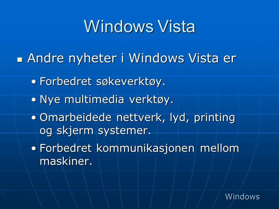 Windows Vista  Andre nyheter i Windows Vista er •Forbedret søkeverktøy. •Nye multimedia verktøy. •Omarbeidede nettverk, lyd, printing og skjerm syste
