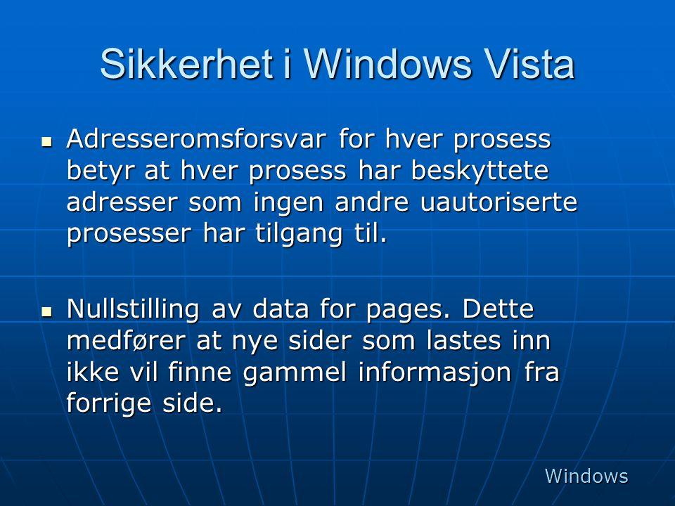 Sikkerhet i Windows Vista  Adresseromsforsvar for hver prosess betyr at hver prosess har beskyttete adresser som ingen andre uautoriserte prosesser h