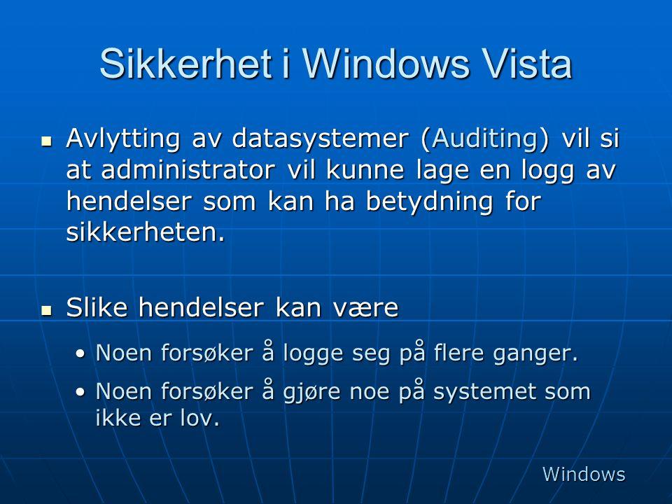 Sikkerhet i Windows Vista  Avlytting av datasystemer (Auditing) vil si at administrator vil kunne lage en logg av hendelser som kan ha betydning for