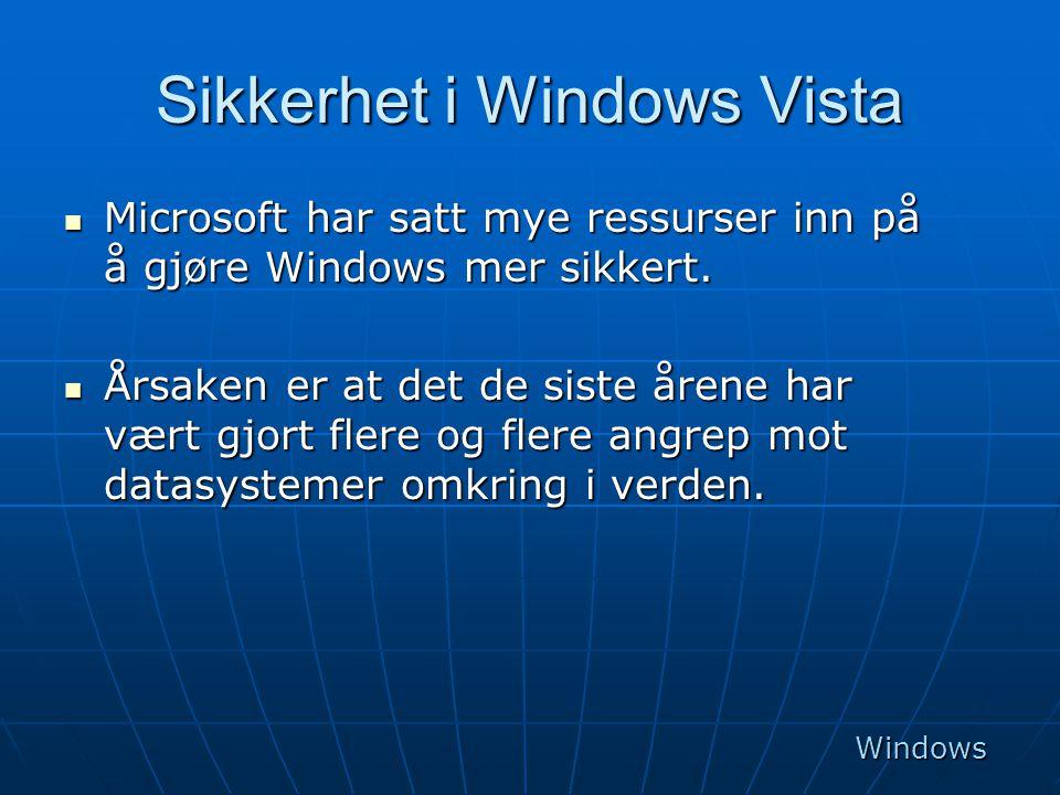 Sikkerhet i Windows Vista  Microsoft har satt mye ressurser inn på å gjøre Windows mer sikkert.  Årsaken er at det de siste årene har vært gjort fle