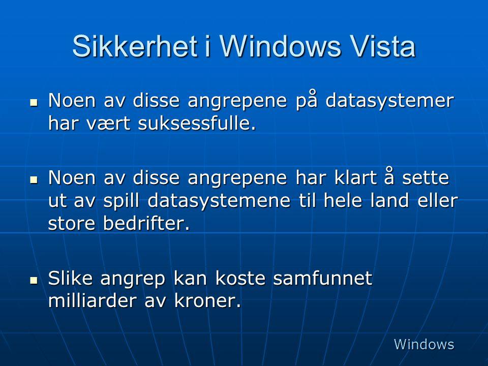 Sikkerhet i Windows Vista  Noen av disse angrepene på datasystemer har vært suksessfulle.  Noen av disse angrepene har klart å sette ut av spill dat