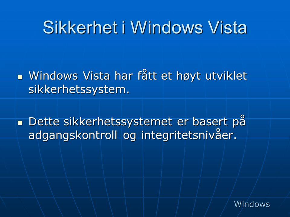 Sikkerhet i Windows Vista  Windows Vista har fått et høyt utviklet sikkerhetssystem.  Dette sikkerhetssystemet er basert på adgangskontroll og integ