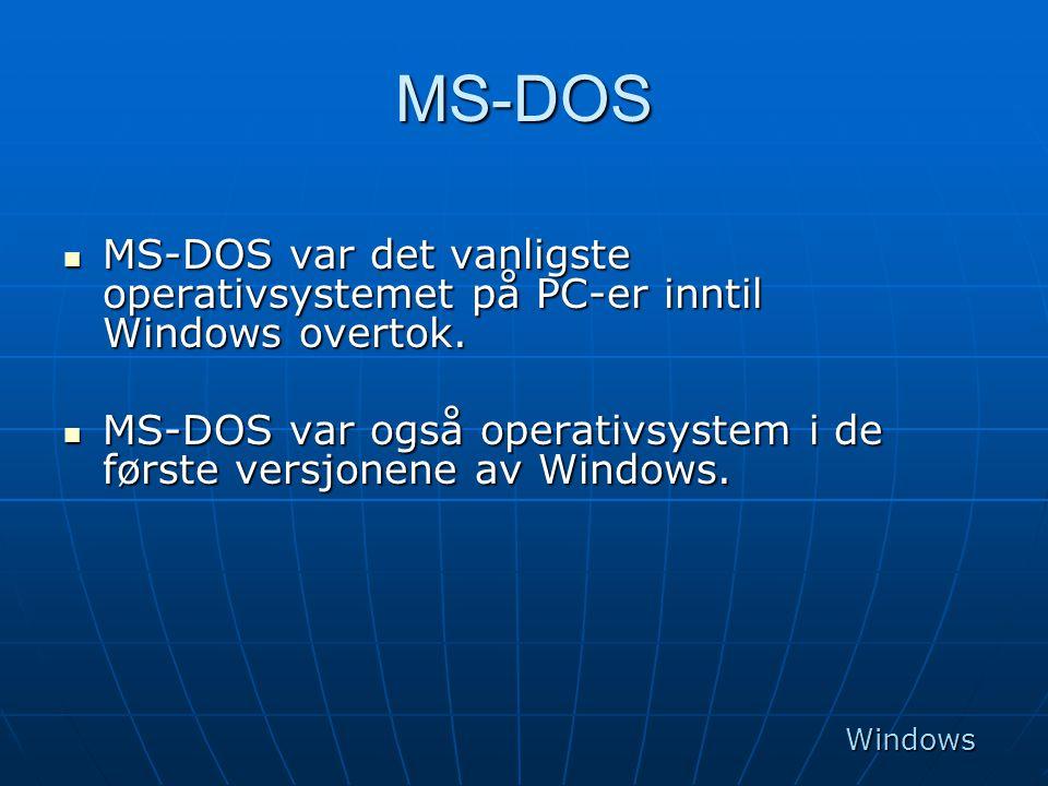 MS-DOS  MS-DOS var det vanligste operativsystemet på PC-er inntil Windows overtok.  MS-DOS var også operativsystem i de første versjonene av Windows