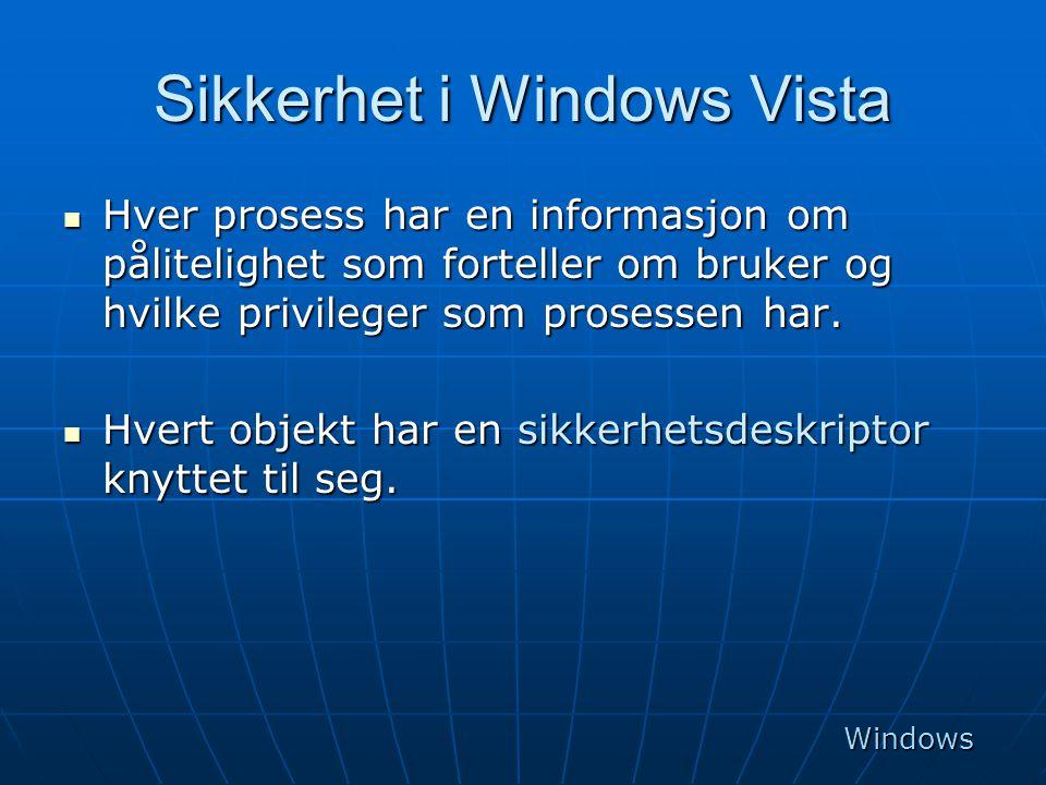 Sikkerhet i Windows Vista  Hver prosess har en informasjon om pålitelighet som forteller om bruker og hvilke privileger som prosessen har.  Hvert ob
