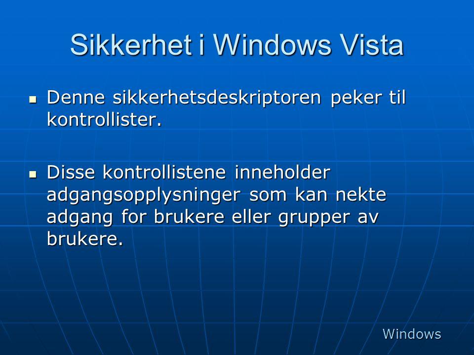 Sikkerhet i Windows Vista  Denne sikkerhetsdeskriptoren peker til kontrollister.  Disse kontrollistene inneholder adgangsopplysninger som kan nekte