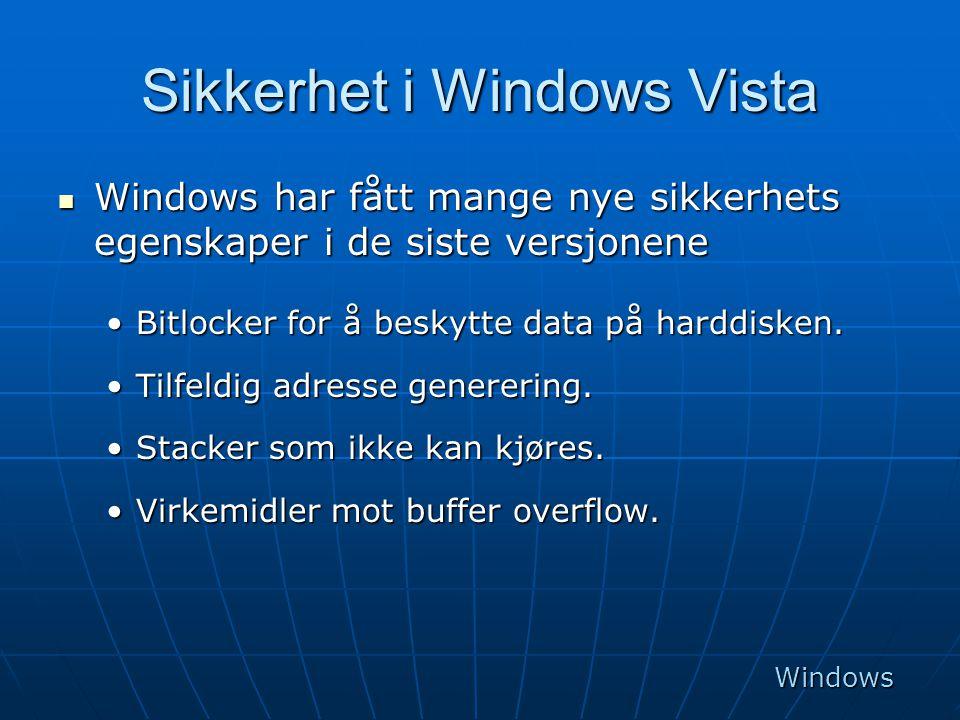 Sikkerhet i Windows Vista  Windows har fått mange nye sikkerhets egenskaper i de siste versjonene •Bitlocker for å beskytte data på harddisken. •Tilf