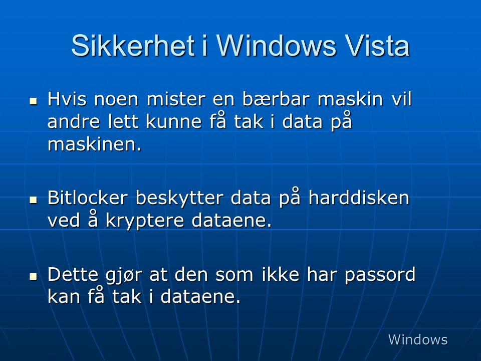 Sikkerhet i Windows Vista  Hvis noen mister en bærbar maskin vil andre lett kunne få tak i data på maskinen.  Bitlocker beskytter data på harddisken