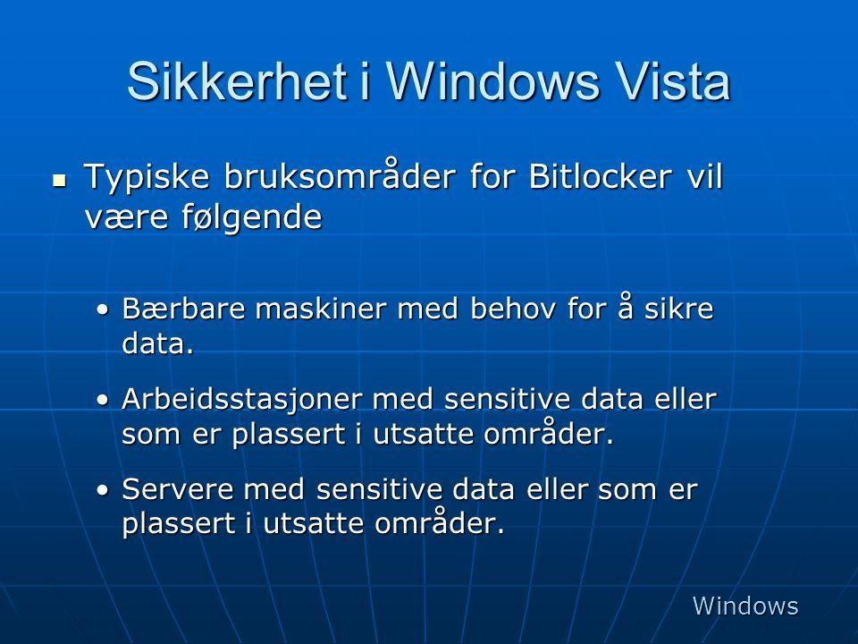 Sikkerhet i Windows Vista  Typiske bruksområder for Bitlocker vil være følgende •Bærbare maskiner med behov for å sikre data. •Arbeidsstasjoner med s