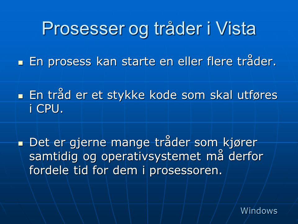 Prosesser og tråder i Vista  En prosess kan starte en eller flere tråder.  En tråd er et stykke kode som skal utføres i CPU.  Det er gjerne mange t