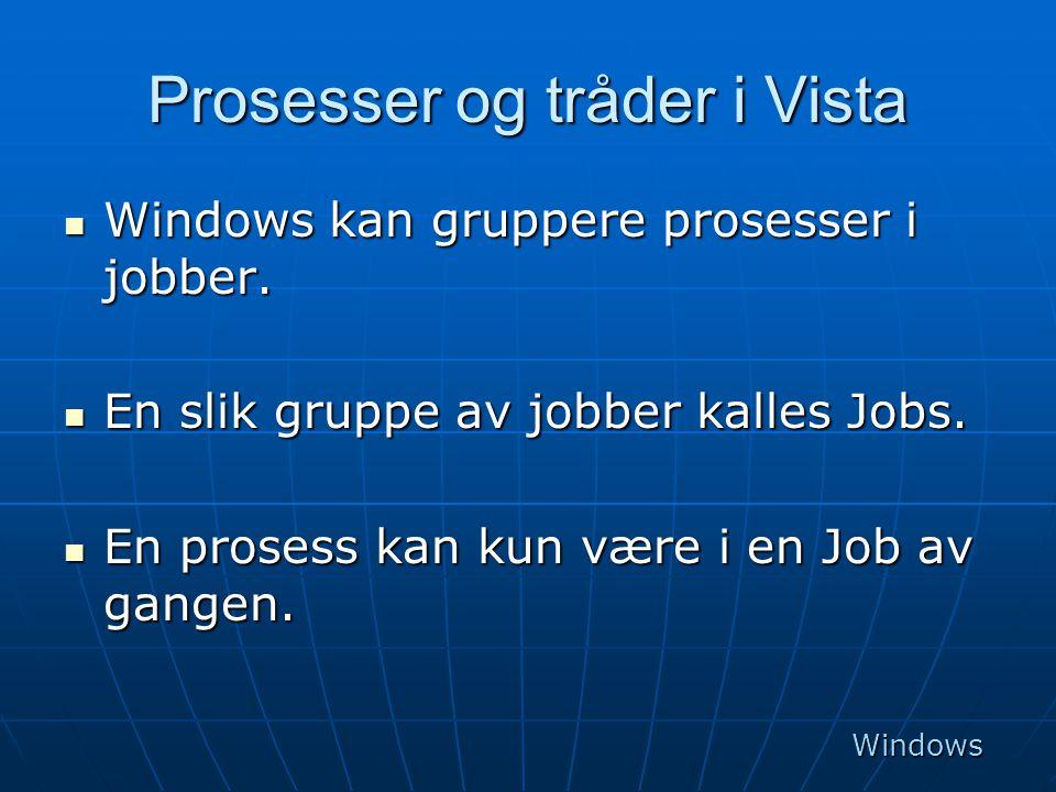 Prosesser og tråder i Vista  Windows kan gruppere prosesser i jobber.  En slik gruppe av jobber kalles Jobs.  En prosess kan kun være i en Job av g