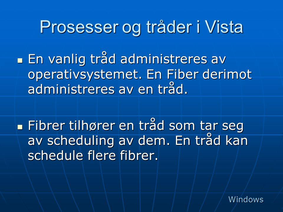Prosesser og tråder i Vista  En vanlig tråd administreres av operativsystemet. En Fiber derimot administreres av en tråd.  Fibrer tilhører en tråd s