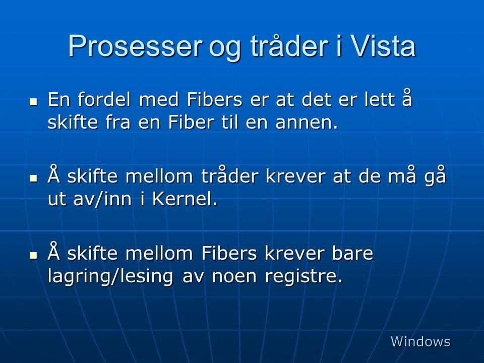 Prosesser og tråder i Vista  En fordel med Fibers er at det er lett å skifte fra en Fiber til en annen.  Å skifte mellom tråder krever at de må gå u