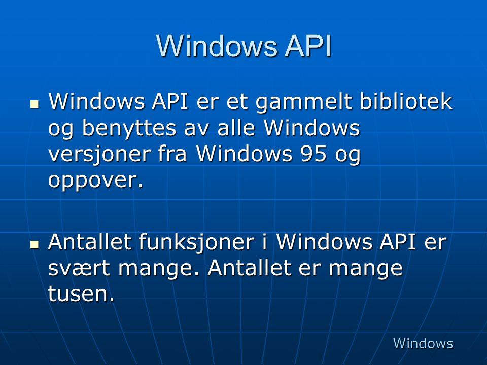 Windows API  Windows API er et gammelt bibliotek og benyttes av alle Windows versjoner fra Windows 95 og oppover.  Antallet funksjoner i Windows API