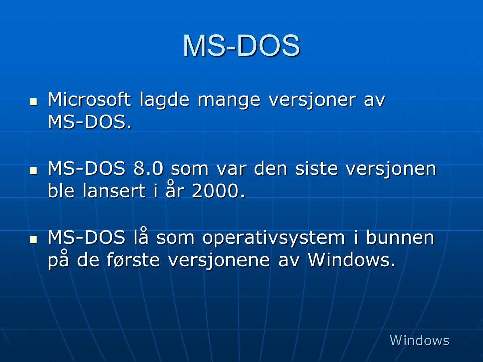 MS-DOS  Microsoft lagde mange versjoner av MS-DOS.  MS-DOS 8.0 som var den siste versjonen ble lansert i år 2000.  MS-DOS lå som operativsystem i b