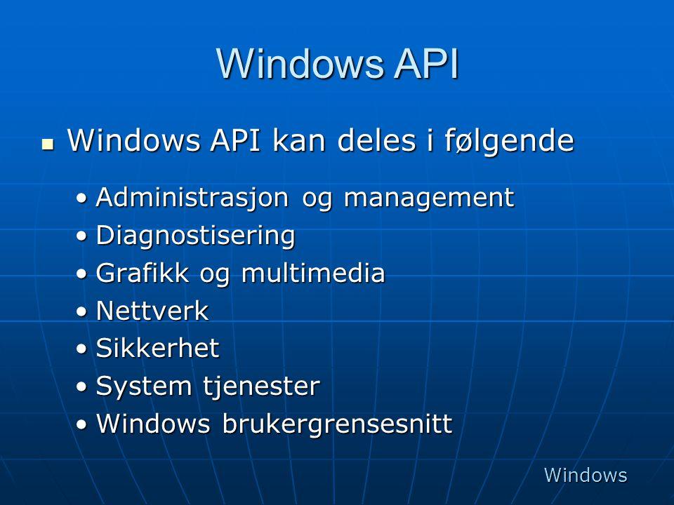 Windows API  Windows API kan deles i følgende •Administrasjon og management •Diagnostisering •Grafikk og multimedia •Nettverk •Sikkerhet •System tjen