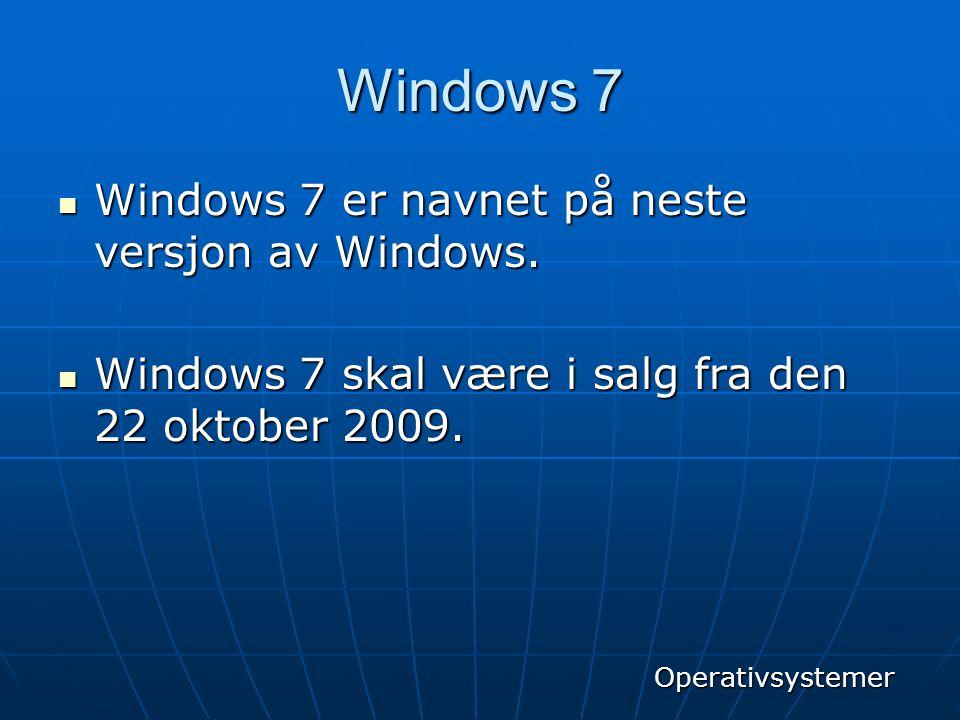 Windows 7  Windows 7 er navnet på neste versjon av Windows.  Windows 7 skal være i salg fra den 22 oktober 2009. Operativsystemer