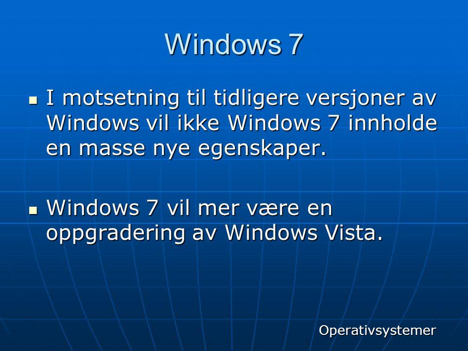 Windows 7  I motsetning til tidligere versjoner av Windows vil ikke Windows 7 innholde en masse nye egenskaper.  Windows 7 vil mer være en oppgrader