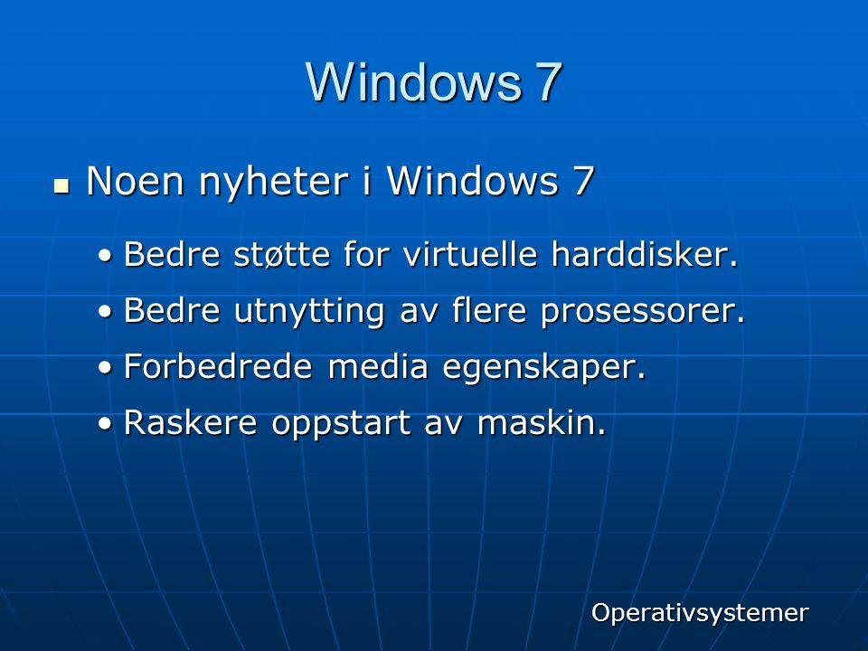 Windows 7  Noen nyheter i Windows 7 •Bedre støtte for virtuelle harddisker. •Bedre utnytting av flere prosessorer. •Forbedrede media egenskaper. •Ras