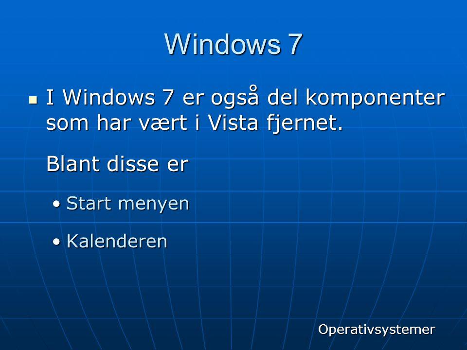 Windows 7  I Windows 7 er også del komponenter som har vært i Vista fjernet. Blant disse er •Start menyen •Kalenderen Operativsystemer