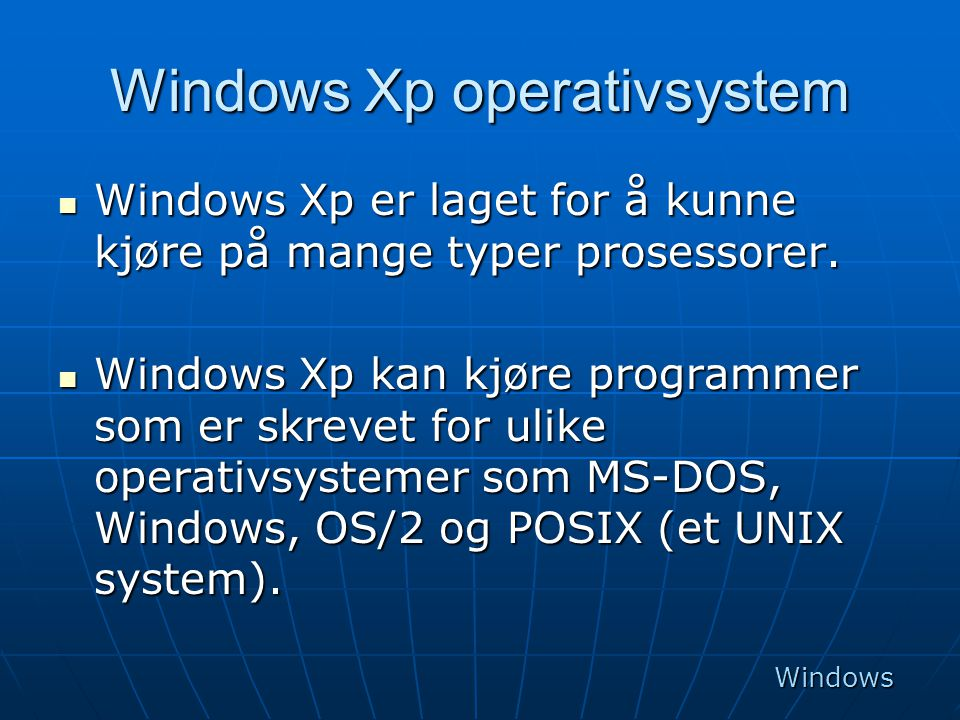Windows Xp operativsystem  Windows Xp er laget for å kunne kjøre på mange typer prosessorer.  Windows Xp kan kjøre programmer som er skrevet for uli