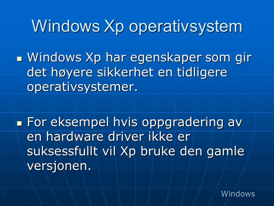 Windows Xp operativsystem  Windows Xp har egenskaper som gir det høyere sikkerhet en tidligere operativsystemer.  For eksempel hvis oppgradering av