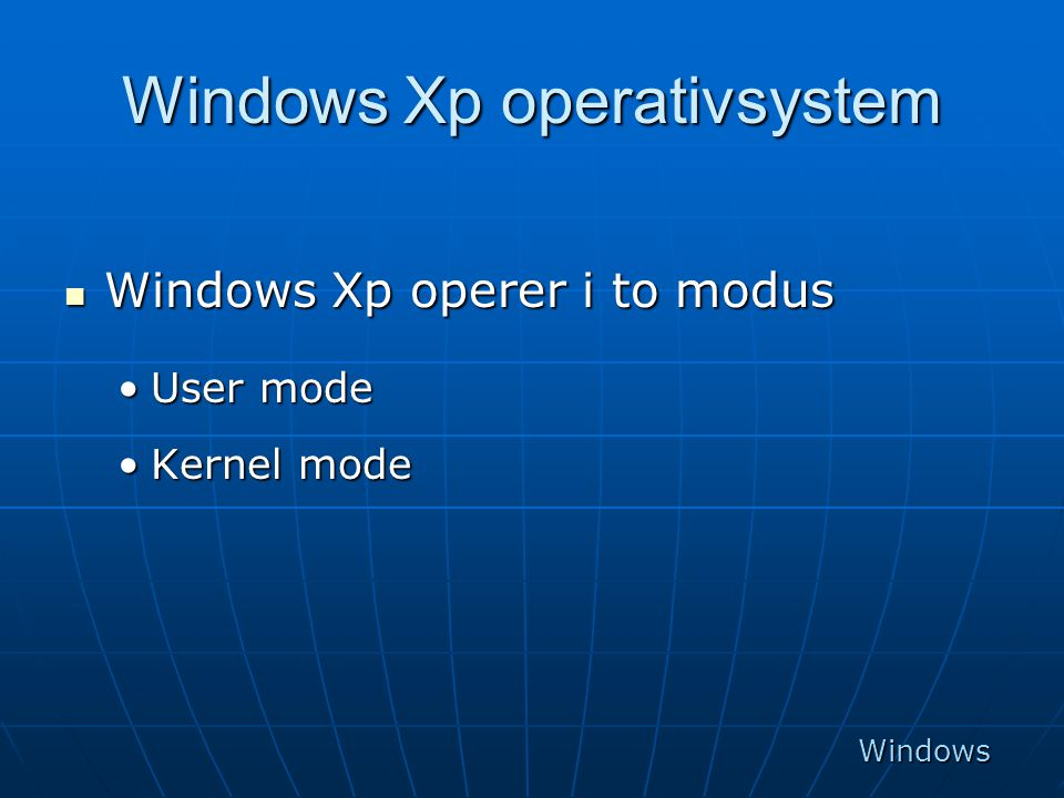 Windows Xp operativsystem  Windows Xp operer i to modus •User mode •Kernel mode Windows