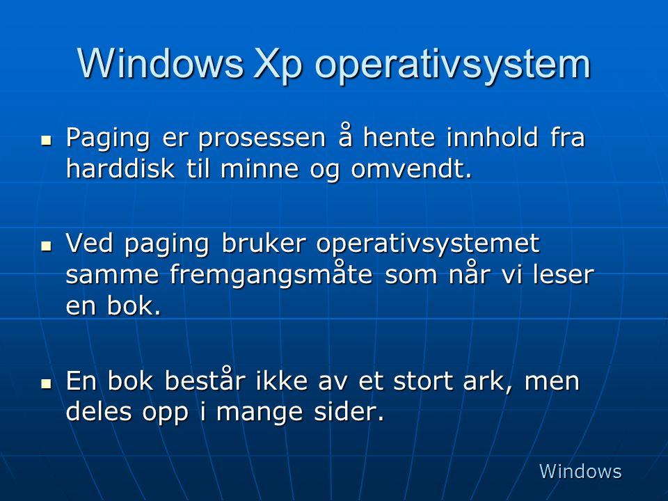 Windows Xp operativsystem  Paging er prosessen å hente innhold fra harddisk til minne og omvendt.  Ved paging bruker operativsystemet samme fremgang