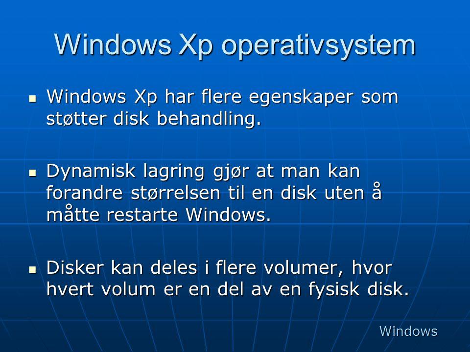 Windows Xp operativsystem  Windows Xp har flere egenskaper som støtter disk behandling.  Dynamisk lagring gjør at man kan forandre størrelsen til en