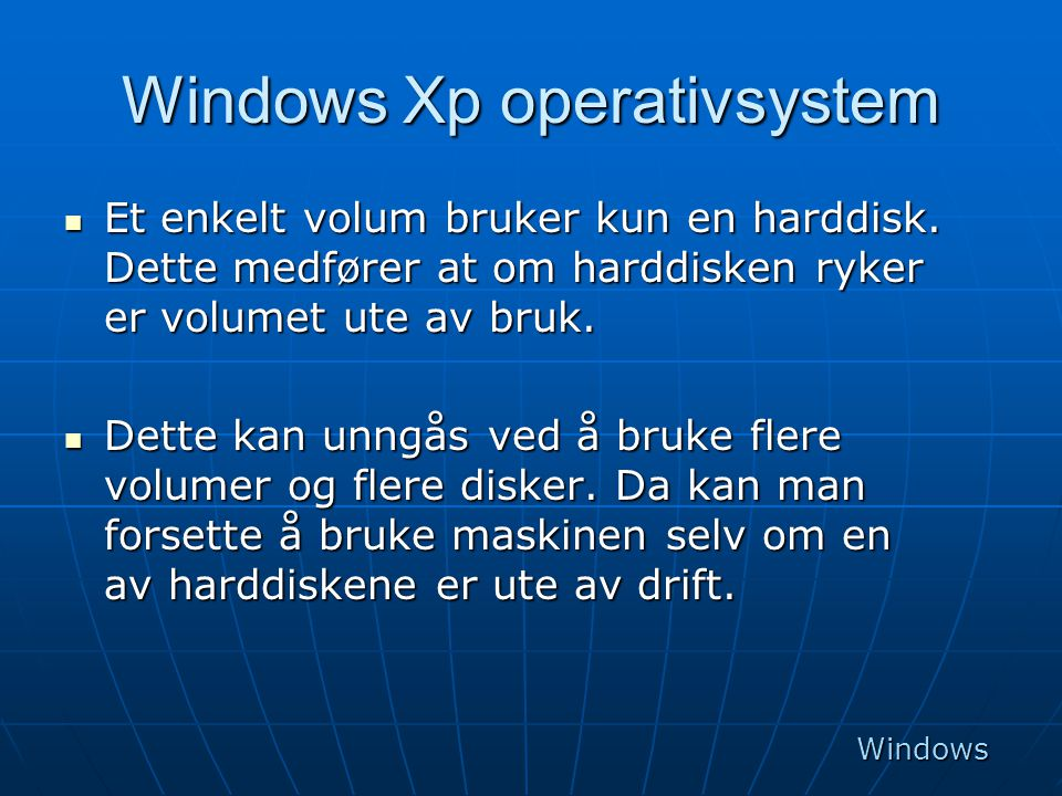 Windows Xp operativsystem  Et enkelt volum bruker kun en harddisk. Dette medfører at om harddisken ryker er volumet ute av bruk.  Dette kan unngås v