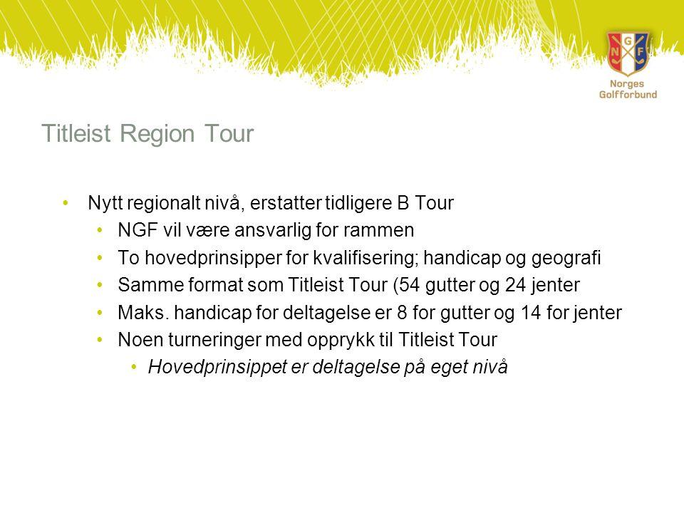 Titleist Region Tour •Nytt regionalt nivå, erstatter tidligere B Tour •NGF vil være ansvarlig for rammen •To hovedprinsipper for kvalifisering; handicap og geografi •Samme format som Titleist Tour (54 gutter og 24 jenter •Maks.