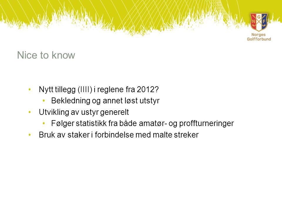 Nice to know •Nytt tillegg (IIII) i reglene fra 2012.