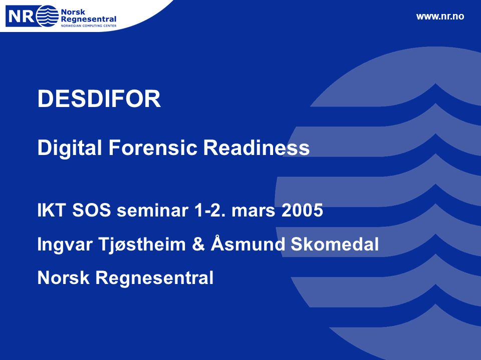 www.nr.no DESDIFOR Digital Forensic Readiness IKT SOS seminar 1-2.